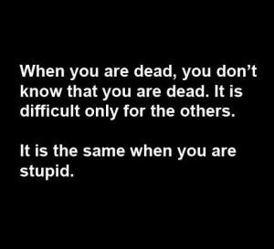 Being dead vs. being stupid